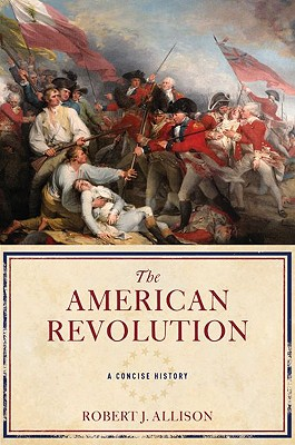 The American Revolution: A Concise History, Allison, Robert
