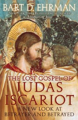 The Lost Gospel of Judas Iscariot: A New Look at Betrayer And Betrayed, Ehrman, Bart D.