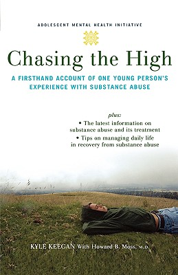 Image for Chasing the High: A Firsthand Account of One Young Person's Experience with Substance Abuse (Adolescent Mental Health Initiative)