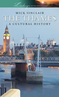 The Thames:  A Cultural History, Sinclair, Mick