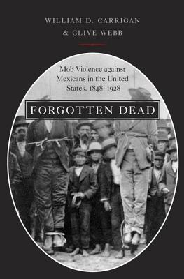 Image for Forgotten Dead: Mob Violence against Mexicans in the United States, 1848-1928