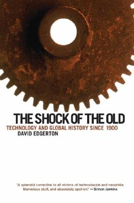 The Shock of the Old: Technology and Global History Since 1900, Edgerton, David