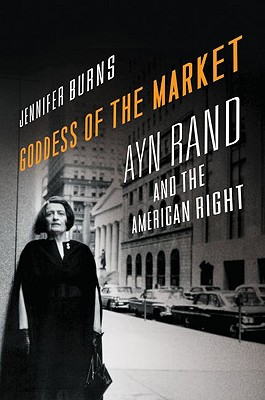 Image for Goddess of the Market: Ayn Rand and the American Right
