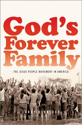God's Forever Family: The Jesus People Movement in America, Larry Eskridge