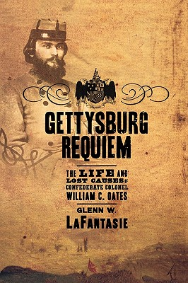Image for Gettysburg Requiem: The Life and Lost Causes of Confederate Colonel William C. Oates