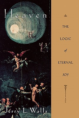 Heaven: The Logic of Eternal Joy, Jerry L Walls