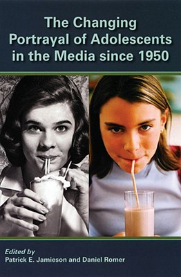 The Changing Portrayal of Adolescents in the Media Since 1950, Jamieson, Patrick E.;Romer, Daniel [editors]