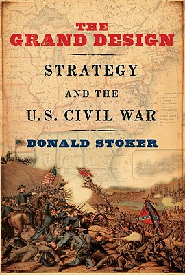 The Grand Design: Strategy and the U.S. Civil War, Stoker, Donald