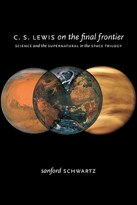 Image for C. S. Lewis on the Final Frontier: Science and the Supernatural in the Space Trilogy