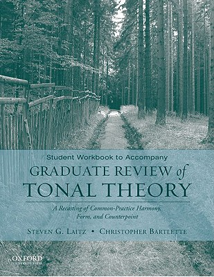 Student Workbook to Accompany Graduate Review of Tonal Theory: A Recasting of Common Practice Harmony, Form, and Counterpoint, Steven G Laitz (Author), Christopher Bartlette (Author)