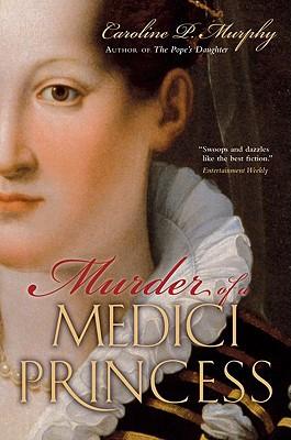 Murder of a Medici Princess, Murphy, Caroline P.