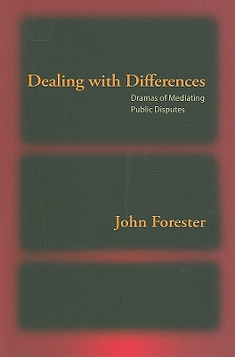 "Dealing with Differences: Dramas of Mediating Public Disputes, ""Forester, John"""
