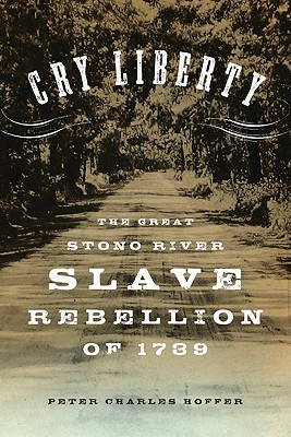 Cry Liberty: The Great Stono River Slave Rebellion of 1739 (New Narratives in American History), Hoffer, Peter Charles