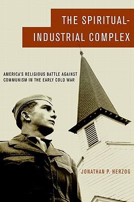 Image for Spiritual-Industrial Complex: America's Religious Battle against Communism