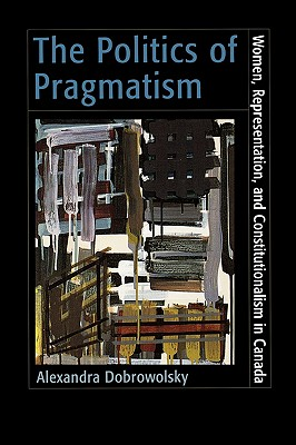 Image for The Politics of Pragmatism: Women, Representation, and Constitutionalism in Canada