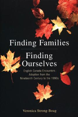 Finding Families, Finding Ourselves:  English Canada Encounters Adoption from the Nineteenth Century to the 1990s, Strong-Boag, Veronica