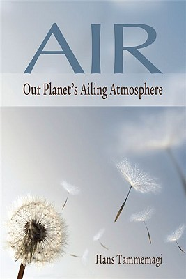 Air: Our Planet's Ailing Atmosphere, Tammemagi, Hans