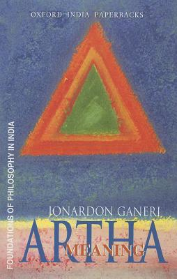 Artha: Meaning (Foundations of Philosophy in India), Ganeri, Jonardon