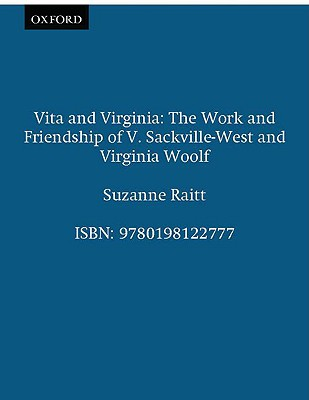 Vita and Virginia: The Work and Friendship of V. Sackville-West and Virginia Woolf, Raitt, Suzanne