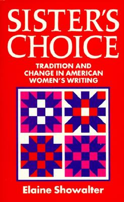 Sister's Choice: Traditions and Change in American Women's Writing (Clarendon Lectures), Showalter, Elaine
