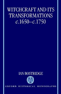Witchcraft and Its Transformations, c. 1650 - c. 1750 (Oxford Historical Monographs), Bostridge, Ian