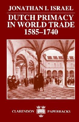 Image for Dutch Primacy in World Trade, 1585-1740 (Clarendon Paperbacks)