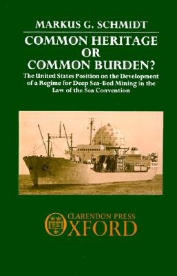 Image for Common Heritage or Common Burden?: The United States Position on the Development of a Regime for Deep Sea-Bed Mining in the Law of the Sea Convention