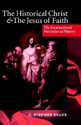 Image for The Historical Christ and the Jesus of Faith: The Incarnational Narrative as History