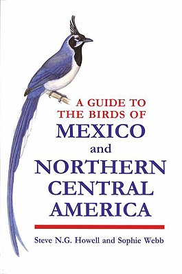 A Guide to the Birds of Mexico and Northern Central America, Howell, Ateve N.G.; Webb, Sophie