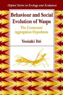 Image for Behaviour and Social Evolution of Wasps: The Communal Aggregation Hypothesis (Oxford Series in Ecology and Evolution)