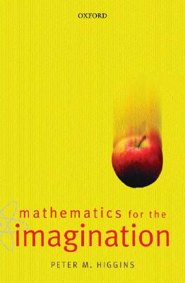 Mathematics for the Imagination, Higgins,Peter M.