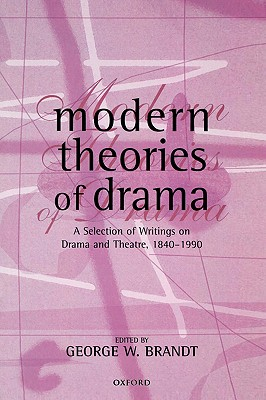 Modern Theories of Drama: A Selection of Writings on Drama and Theatre, 1850-1990, Brandt, George W.