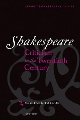 Shakespeare Criticism in the Twentieth Century (Oxford Shakespeare Topics), Taylor, Michael