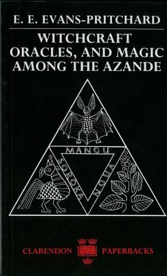 Witchcraft, Oracles, and Magic Among the Azande, Evans-Pritchard, E. E.