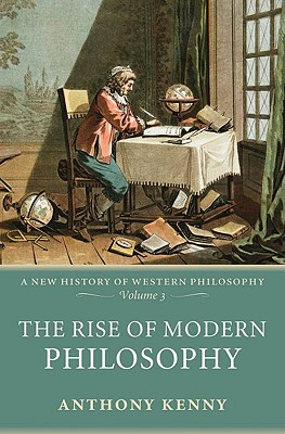 Image for The Rise of Modern Philosophy: A New History of Western Philosophy, Volume 3