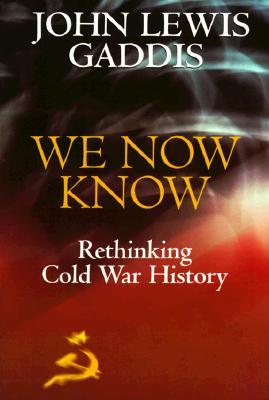 We Now Know: Rethinking Cold War History, JOHN LEWIS GADDIS