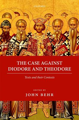 Image for The Case Against Diodore and Theodore (Oxford Early Christian Texts)