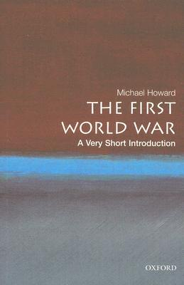 The First World War: A Very Short Introduction, Howard, Michael