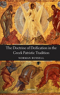The Doctrine of Deification in the Greek Patristic Tradition (Oxford Early Christian Studies), NORMAN RUSSELL