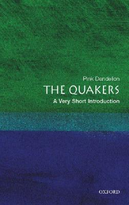 The Quakers: A Very Short Introduction (Very Short Introductions), Pink Dandelion