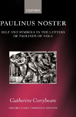 PAULINUS NOSTER  Self and Symbols in the Letters of Paulinus of Nola