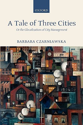A Tale of Three Cities: Or the Glocalization of City Management, Czarniawska, Barbara