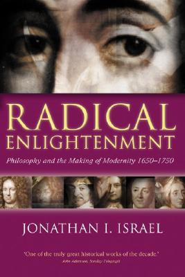 Radical Enlightenment: Philosophy and the Making of Modernity 1650-1750, Israel, Jonathan I.