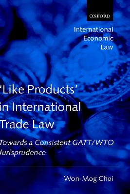 Image for 'Like Products' in International Trade Law: Towards a Consistent GATT/WTO Jurisprudence (International Economic Law Series)