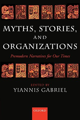 Image for Myths, Stories, And Organizations: Premodern Narratives for Our Times