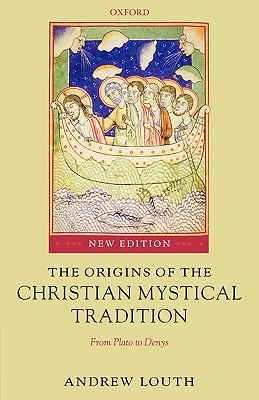 The Origins of the Christian Mystical Tradition: From Plato to Denys, ANDREW LOUTH