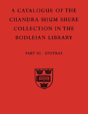 Image for A Descriptive Catalogue Of The Sanskrit And Other Indian Manuscripts Of The Chandra Shum Shere Collection In The Bodleian Library: Part III: Stotras . ... (Pt.3) (Catalogue Chandra Shum Shere)