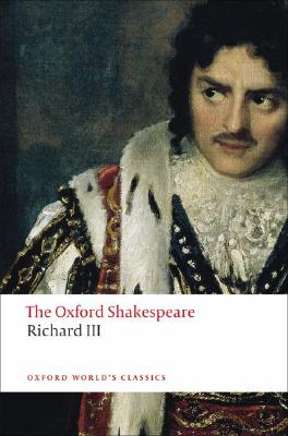 The Tragedy of King Richard III: The Oxford Shakespeare The Tragedy of King Richard III (Oxford World's Classics), Shakespeare, William
