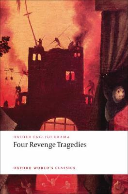 Image for Four Revenge Tragedies: (The Spanish Tragedy, The Revenger's Tragedy, The Revenge of Bussy D'Ambois, and The Atheist's Tragedy) (Oxford World's Classics)