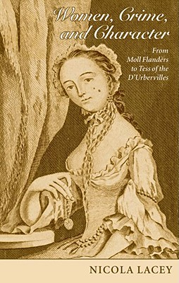 Image for WOMEN, CRIME, AND CHARACTER FROM MOLL FLANDERS TO TESS OF THE D'URBERVILLES